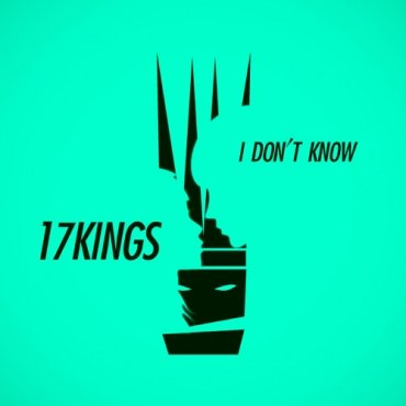 17Kings-I_Don't_Know-album_artwork_for_web